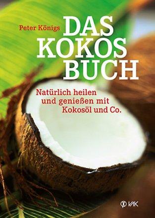 Das Kokosbuch - Natürlich heilen und genießen mit Kokosöl und Co. - Buch
