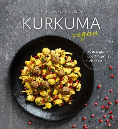 Kurkuma Kochbuch - die gesunde Kreativküche
